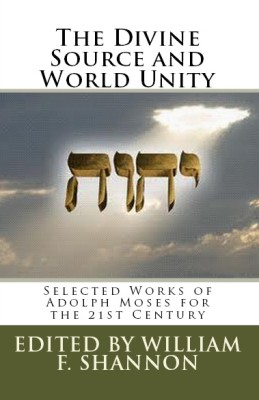 The Divine Source and World Unity: Selected Works of Adolph Moses for the 21st Century