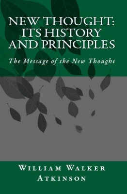 New Thought: Its History and Principles (Message of the New Thought)